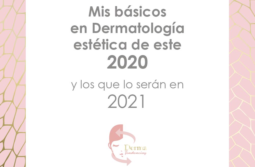 Mis básicos en Dermatología estética de este 2020 (y los que lo serán en 2021)